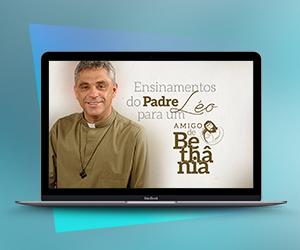 Baixe Grátis: Ensinamentos do Padre Léo para um Amigo de Bethânia